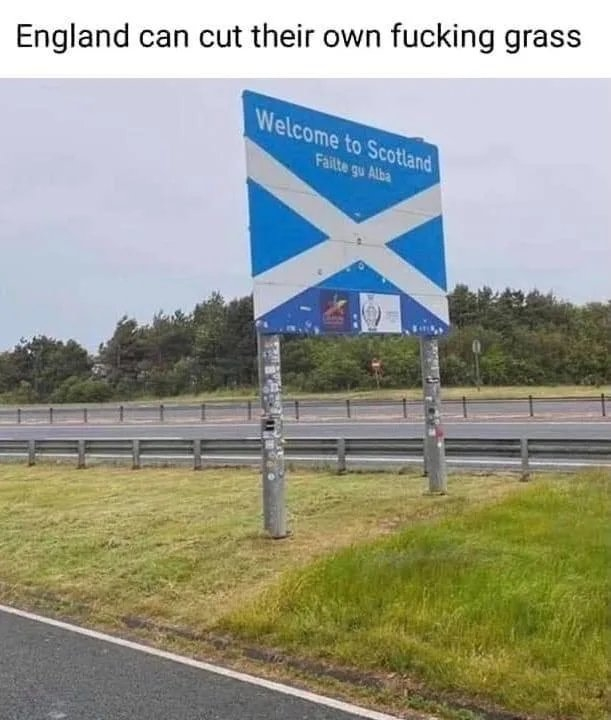 England can cut their own fucking grass Welcome to Scotland Failte gu Alba