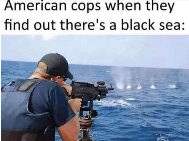 Police, when they find out about black sea: