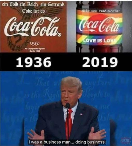 ein Volk ein Reich ein Getrank Coke ist es térácuKOR zéró ELOİTELET Coca-Cola Coca-Cola LOVE IS LOV L Olympiache 1936 2019 That w ay Form ithe Right ephe t layi I was a business man... doing business. JBZD