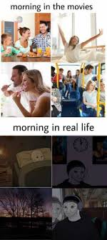 morning in the movies TF ock morning in real life ONETENTM