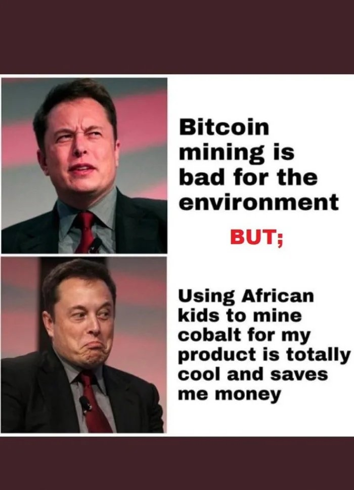 Bitcoin mining is bad for the environment BUT; Using African kids to mine cobalt for my product is totally cool and saves me money