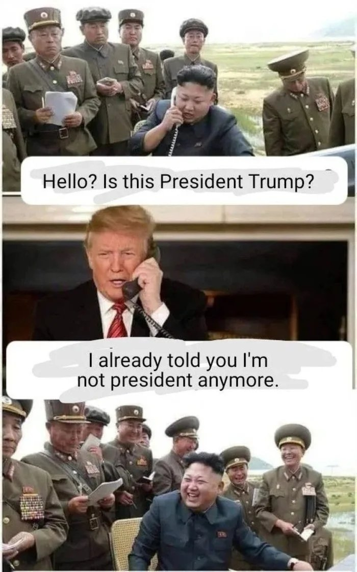 Hello? Is this President Trump? I already told you l'm not president anymore.
